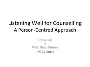 Listening Well for Counselling A PersonCentred Approach Compiled