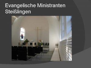 Evangelische Ministranten Steilingen Evangelische Ministranten Steilingen Wir tragen
