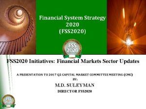 Financial System Strategy 2020 FSS 2020 FSS 2020