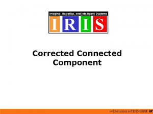 Corrected Connected Component Connected Component Algorithm Two pass