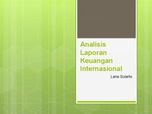 Analisis Laporan Keuangan Internasional Lana Sularto Analisis Laporan