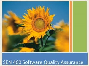 SEN 460 Software Quality Assurance SEN 460 Software
