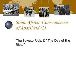 South Africa Consequences of Apartheid 2 The Soweto