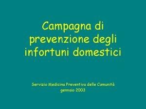 Campagna di prevenzione degli infortuni domestici Servizio Medicina