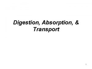 Digestion Absorption Transport 1 Digestion The Digestive System