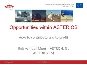 Astronomy ESFRI Research Infrastructure Cluster ASTERICS 653477 Opportunities