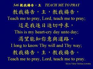 546 TEACH ME TO PRAY Teach me to