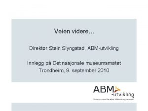 Veien videre Direktr Stein Slyngstad ABMutvikling Innlegg p