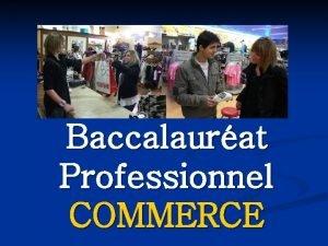 Baccalaurat Professionnel COMMERCE Pourquoi venir en Baccalaurat Professionnel