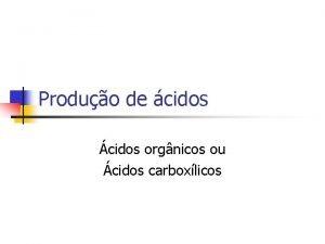 Produo de cidos cidos orgnicos ou cidos carboxlicos