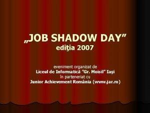 JOB SHADOW DAY ediia 2007 eveniment organizat de