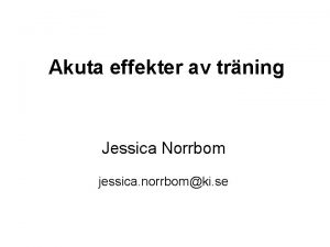 Akuta effekter av trning Jessica Norrbom jessica norrbomki