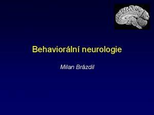 Behaviorln neurologie Milan Brzdil Behaviorln neurologie Kognitivn a