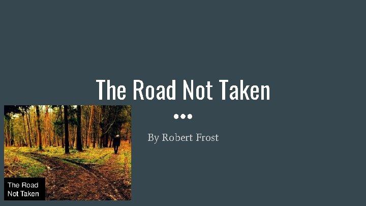 The Road Not Taken By Robert Frost Robert