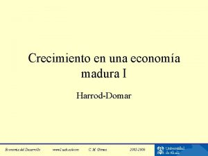 Crecimiento en una economa madura I HarrodDomar Economa