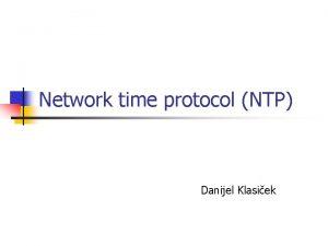 Network time protocol NTP Danijel Klasiek Uvod n