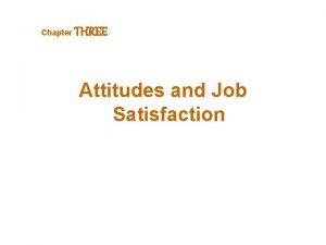 Chapter THREE Attitudes and Job Satisfaction Attitudes Evaluative