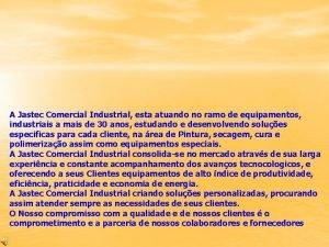 A Jastec Comercial Industrial esta atuando no ramo