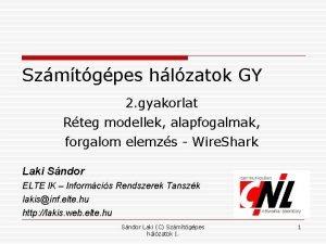 Szmtgpes hlzatok GY 2 gyakorlat Rteg modellek alapfogalmak