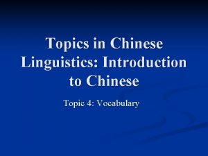Topics in Chinese Linguistics Introduction to Chinese Topic