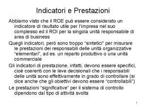 Indicatori e Prestazioni Abbiamo visto che il ROE