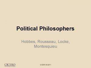 Political Philosophers Hobbes Rousseau Locke Montesquieu CICERO 2011