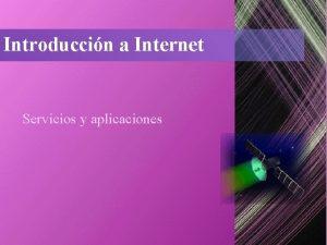 Introduccin a Internet Servicios y aplicaciones Internet Internet