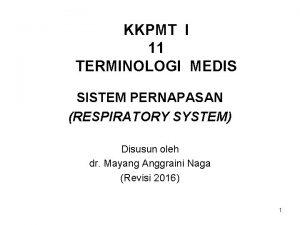 KKPMT I 11 TERMINOLOGI MEDIS SISTEM PERNAPASAN RESPIRATORY