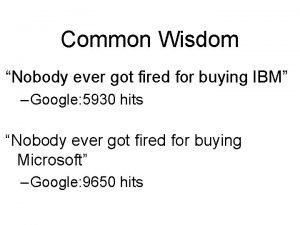 Common Wisdom Nobody ever got fired for buying