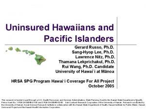 Uninsured Hawaiians and Pacific Islanders Gerard Russo Ph