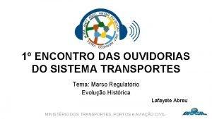 1 ENCONTRO DAS OUVIDORIAS DO SISTEMA TRANSPORTES Tema