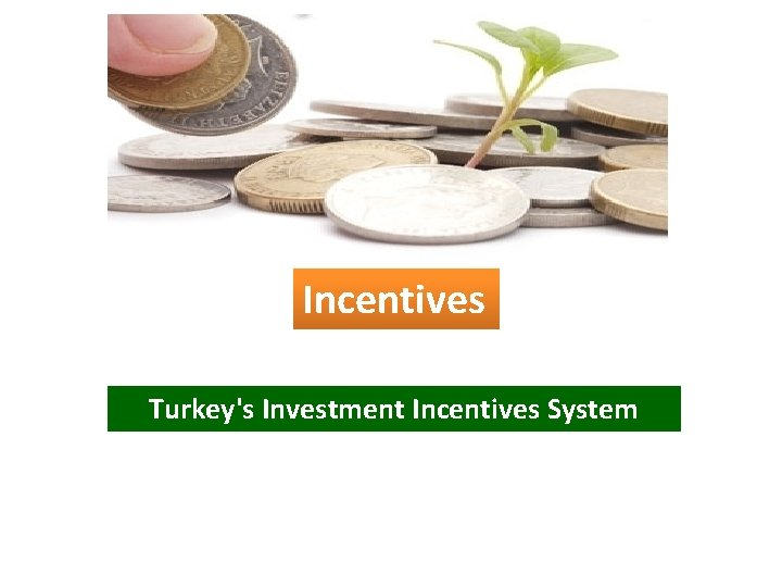 Incentives Turkeys Investment Incentives System Turkeys Investment Incentives