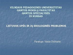 VILNIAUS PEDAGOGINIS UNIVERSITETAS GAMTOS MOKSL FAKULTETAS GAMTOS SPECIALYBS