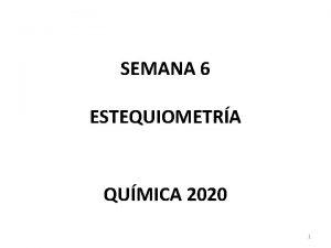 SEMANA 6 ESTEQUIOMETRA QUMICA 2020 1 SEMANA 06