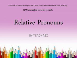 ELACC 4 L 1 a Use relative pronouns