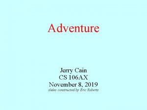 Adventure Jerry Cain CS 106 AX November 8