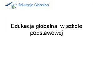 Edukacja globalna w szkole podstawowej Czym jest edukacja