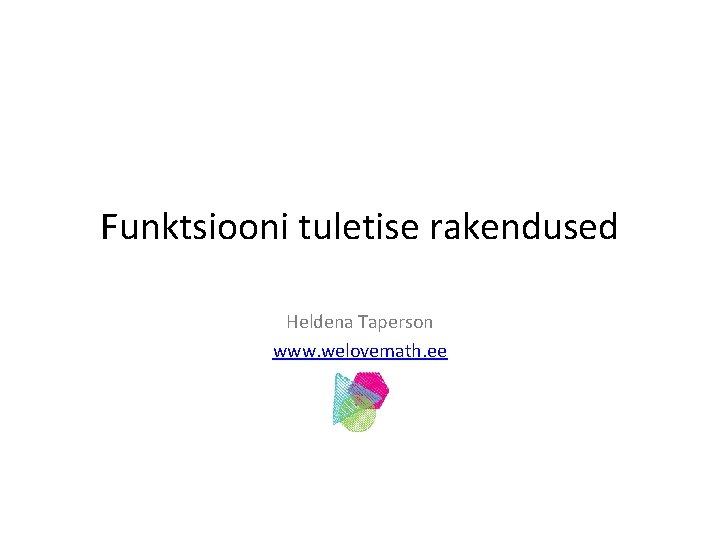 Funktsiooni tuletise rakendused Heldena Taperson www welovemath ee