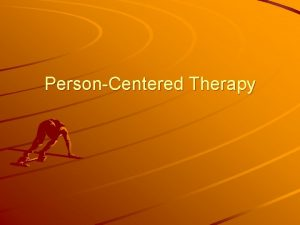 PersonCentered Therapy PersonCentered Therapy Carl Rogers Fundamentalist upbringing