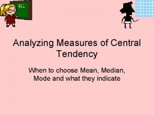 Analyzing Measures of Central Tendency When to choose