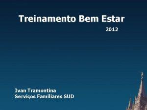 Treinamento Bem Estar 2012 Ivan Tramontina Servios Familiares