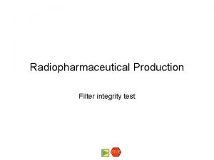 Radiopharmaceutical Production Filter integrity test STOP Filter Integrity