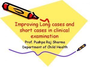Improving Long cases and short cases in clinical