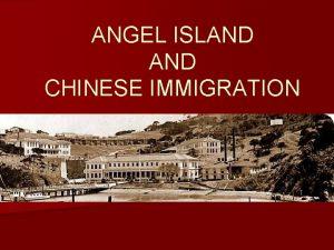 ANGEL ISLAND CHINESE IMMIGRATION Angel Island n Angel