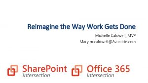 Reimagine the Way Work Gets Done Michelle Caldwell