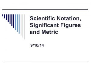 Scientific Notation Significant Figures and Metric 91014 Scientific