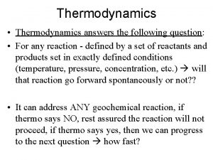 Thermodynamics Thermodynamics answers the following question For any