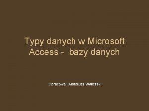 Typy danych w Microsoft Access bazy danych Opracowa