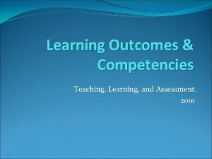 Learning Outcomes Competencies Teaching Learning and Assessment 2010