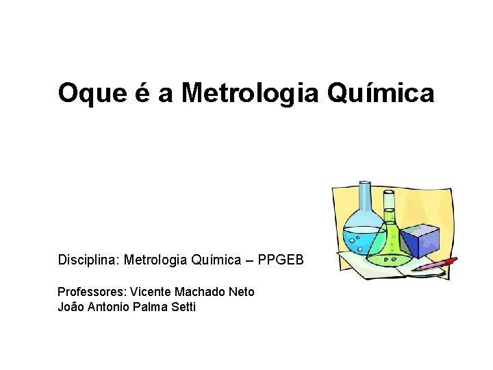 Oque a Metrologia Qumica Disciplina Metrologia Qumica PPGEB